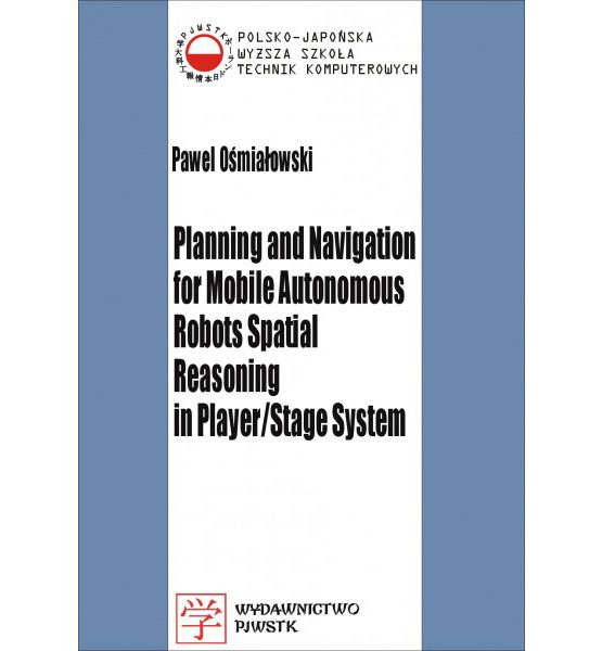 Książka Planning and navigation for mobile autonomous robots spatial reasoning in player/stage system